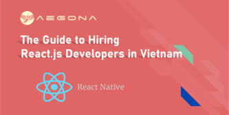The Guide to Hiring React.js Developers in Vietnam